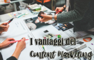 I vantaggi del Content Marketing